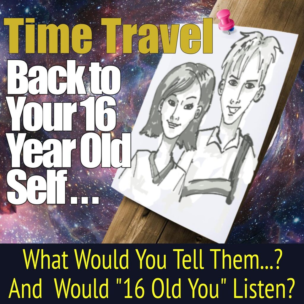 10_May_21_Time_Travel_To_Your_16_Year_Old_Self